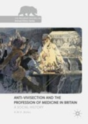 Anti-Vivisection and the Profession of Medicine in Britain: A Social History