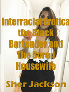 Interracial Erotica the Black Bartender and The Bored Housewife