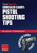 Gun Digest's Pistol Shooting Tips for Concealed Carry Collection eShort: How to shoot a handgun accurately by mastering the double action trigger and