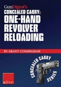 Gun Digest's One-Hand Revolver Reloading Concealed Carry Eshort: One-Hand Revolver Reloading Is a Critical Self-Defense Technique.
