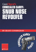 Gun Digest's Snub Nose Revolver Concealed Carry eShort: Snub nose revolver tips for accuracy &amp; concealed carry. Learn how to shoot a snub nose pistol