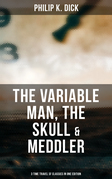 The Variable Man, The Skull & Meddler - 3 Time Travel SF Classics in One Edition
