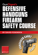 Gun Digest's Defensive Handguns Firearm Safety Course Eshort: Must-Know Handgun Safety Techniques, Shooting Tips, Certificate Courses & Combat Drills.