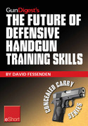 Gun Digest's The Future of Defensive Handgun Training Skills eShort: As more Americans go CCW, learn how to stay up-to-date with defensive handgun tip