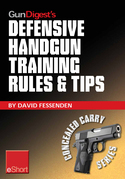 Gun Digest's Defensive Handgun Training Rules and Tips eShort: Practical tips and rules for CCW and home defensive handgun training