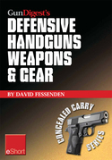 Gun Digest's Defensive Handguns Weapons and Gear eShort: Learn how to choose the best caliber for self defense, and semiautomatics vs. revolvers for C