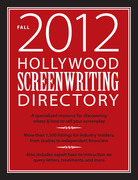 Hollywood Screenwriting Directory Fall 2012: A Specialized Resource for Discovering Where &amp; How to Sell Your Screenplay