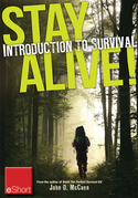 Stay Alive - Introduction to Survival Skills Eshort: An Overview of Basic Survival Skills, Kits, Food, Clothing & More.