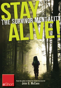 Stay Alive - The Survivor Mentality eShort: Learn how to control fear in situations by using the survival mindset.