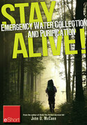 Stay Alive - Emergency Water Collection and Purification eShort: Know where to find sources of water &amp; purification methods to make it safe to drink.