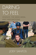 Daring to Feel: Violence, the News Media, and Their Emotions