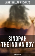 Sinopah the Indian Boy (Complete Edition)