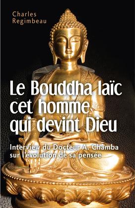 Le Bouddha laïc cet homme qui devint Dieu