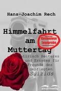 Himmelfahrt am Muttertag - Satirisch Heiteres und Ernstes für Freunde des gepflegten Suizids
