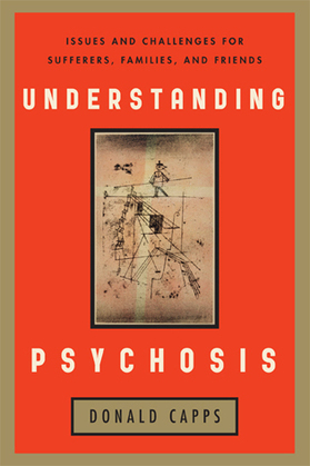 Understanding Psychosis: Issues, Treatments, and Challenges for Sufferers and Their Families