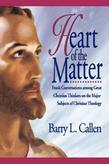 Heart of the Matter: Frank Conversations among Great Christian Thinkers on the Major Subjects of Christian Theology