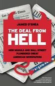 The Deal from Hell: How Moguls and Wall Street Plundered Great American Newspapers