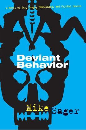 Deviant Behavior: A Novel of Sex, Drugs, Fatherhood, and Crystal Skulls