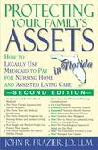 Protecting Your Family's Assets in Florida: How to Legally Use Medicaid to Pay for Nursing Home and Assisted Living Care, Second Edition
