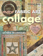 More Fabric Art Collage: 64 New Techniques for Mixed Media, Surface Design & Embellishment Featuring Lutradur(r), Tap, Mul Tex