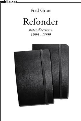Refonder | notes d'écriture 1990-2009