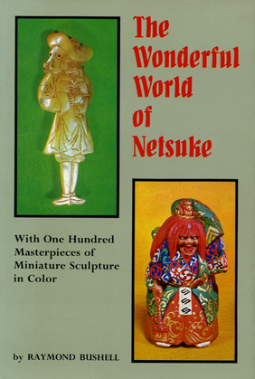 The Wonderful World of Netsuke: With One Hundred Masterpieces of Miniature Sculpture in Color