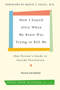 How I Stayed Alive When My Brain Was Trying to Kill Me, Revised Edition
