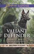 Valiant Defender (Mills & Boon Love Inspired Suspense) (Military K-9 Unit, Book 8)