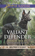 Valiant Defender (Mills & Boon Love Inspired Suspense) (Military K-9 Unit, Book 8)