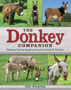 The Donkey Companion: Selecting, Training, Breeding, Enjoying &amp; Caring for                 Donkeys