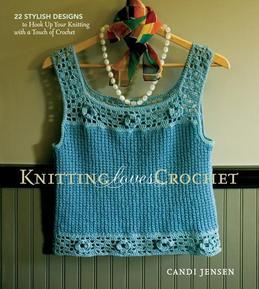 Knitting Loves Crochet: 22 Stylish Designs to Hook Up Your Knitting with a Touch of Crochet