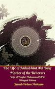 The Life of Aishah bint Abi Bakr Mother of the Believers Wife of Prophet Muhammad SAW Bilingual Edition