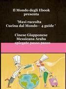 Il Mondo degli Ebook presenta 'Cucina dal Mondo' Cinese, Giapponese, Messicana, Araba