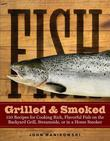 Fish Grilled &amp; Smoked: 150 Recipes for Cooking Rich, Flavorful Fish on the Backyard Grill, Streamside, or in a Home Smoker