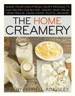 The Home Creamery: Make Your Own Fresh Dairy Products; Easy Recipes for Butter, Yogurt, Sour                 Cream, Creme Fraiche, Cream Cheese, Ricot