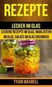 Rezepte: Lecker Im Glas - Leckere Rezepte Im Glas, Mahlzeiten Im Glas, Salate Im Glas Kochbuch (Kochbuch: Jars)