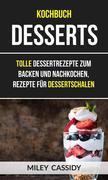 Kochbuch: Desserts: Tolle Dessertrezepte Zum Backen Und Nachkochen, Rezepte Für Dessertschalen