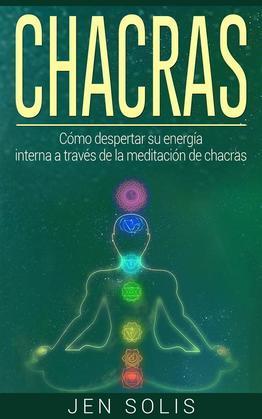 Chacras: Cómo Despertar Su Energía Interna A Través De La Meditación De Chacras