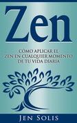 Zen: Cómo Aplicar El Zen En Cualquier Momento De Tu Vida Diaria