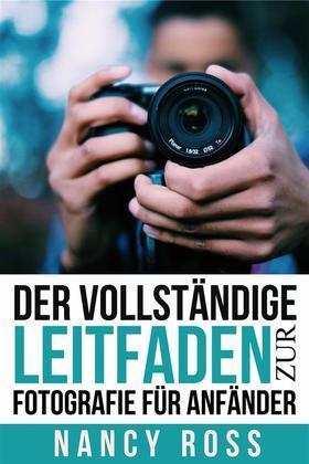 Der Vollständige Leitfaden Zur Fotografie Für Anfänder