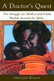 A Doctor's Quest: The Struggle for Mother and Child Health Around the Globe