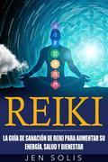 Reiki: La Guía De Sanación De Reiki Para Aumentar Su Energía, Salud Y Bienestar