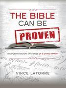 The Bible Can Be Proven: Unlocking Ancient Mysteries of a Divine Imprint