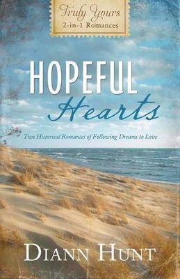 Hopeful Hearts: Truly Yours 2-In-1 Romances - Two Historical Romances of Following Dreams to Love