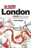 Bloody London: Shocking Tales from London's Gruesome Past and Present