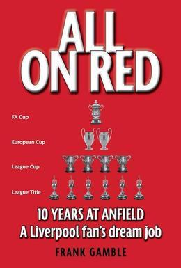 All on Red: Ten Years at Anfield