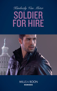 Soldier For Hire (Mills & Boon Heroes) (Military Precision Heroes, Book 1)