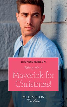 Bring Me A Maverick For Christmas! (Mills & Boon True Love) (Montana Mavericks: The Lonelyhearts Ranch, Book 6)
