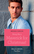 Bring Me A Maverick For Christmas! (Mills & Boon True Love) (Montana Mavericks: The Lonelyhearts Ranch, Book 6)