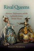 Rival Queens: Actresses, Performance, and the Eighteenth-Century British Theater